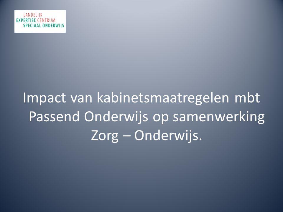Impact van kabinetsmaatregelen mbt Passend Onderwijs op samenwerking Zorg – Onderwijs.
