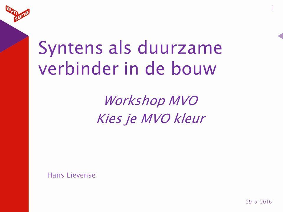 Syntens als duurzame verbinder in de bouw Workshop MVO Kies je MVO kleur 1 29-5-2016 Hans Lievense