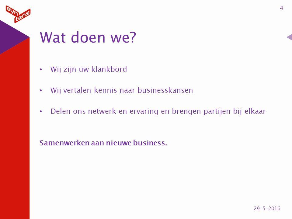 Wij zijn uw klankbord Wij vertalen kennis naar businesskansen Delen ons netwerk en ervaring en brengen partijen bij elkaar Samenwerken aan nieuwe business.