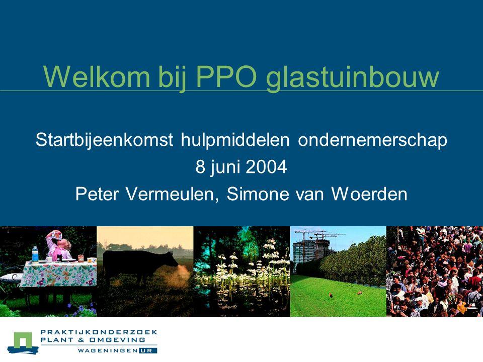 Welkom bij PPO glastuinbouw Startbijeenkomst hulpmiddelen ondernemerschap 8 juni 2004 Peter Vermeulen, Simone van Woerden