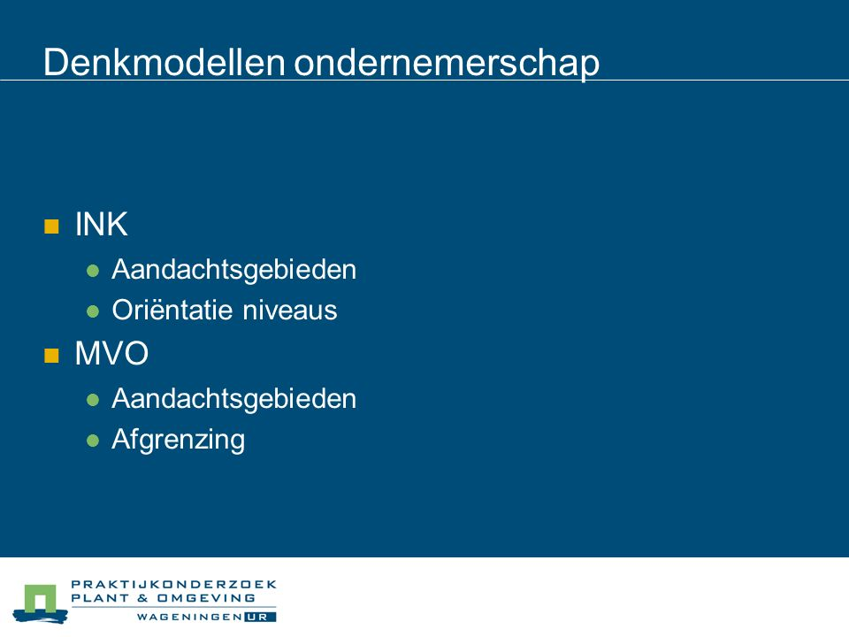 Denkmodellen ondernemerschap INK Aandachtsgebieden Oriëntatie niveaus MVO Aandachtsgebieden Afgrenzing