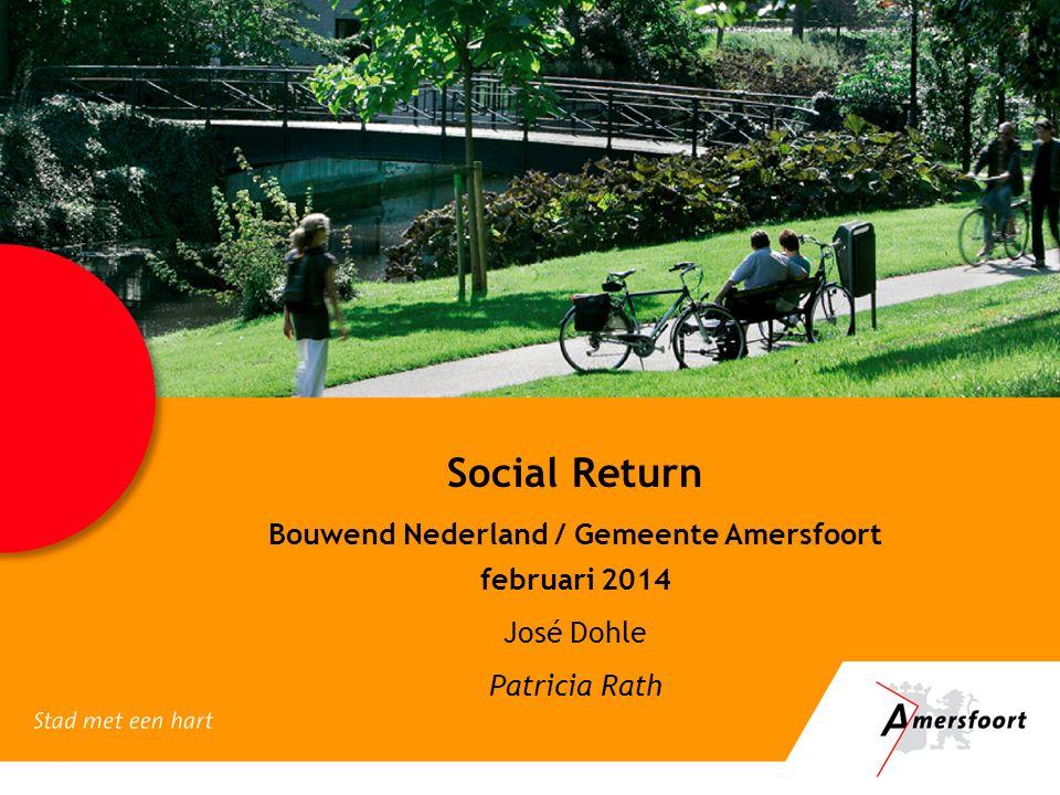 Social Return Bouwend Nederland / Gemeente Amersfoort februari 2014 José Dohle Patricia Rath