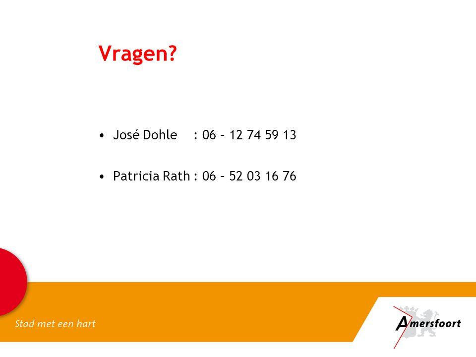 Vragen José Dohle: 06 – 12 74 59 13 Patricia Rath: 06 – 52 03 16 76