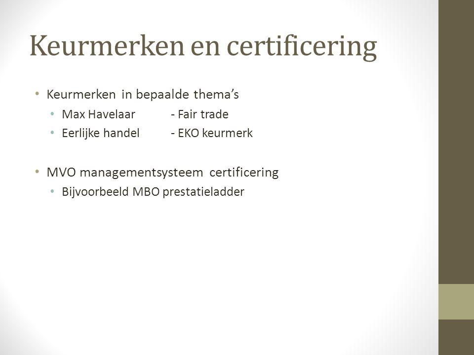 Keurmerken en certificering Keurmerken in bepaalde thema's Max Havelaar - Fair trade Eerlijke handel- EKO keurmerk MVO managementsysteem certificering Bijvoorbeeld MBO prestatieladder