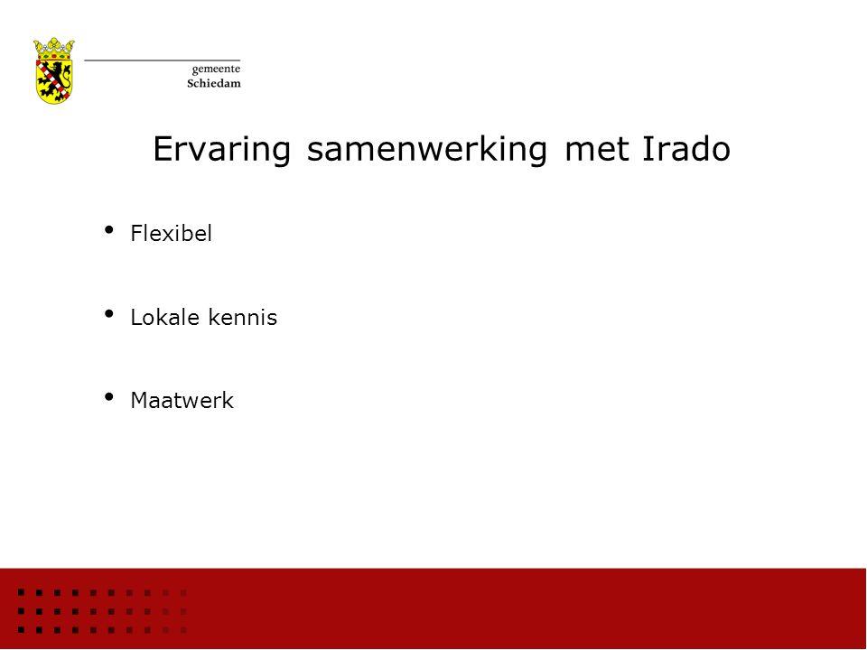 Ervaring samenwerking met Irado Flexibel Lokale kennis Maatwerk