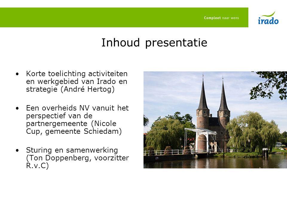Inhoud presentatie Korte toelichting activiteiten en werkgebied van Irado en strategie (André Hertog) Een overheids NV vanuit het perspectief van de p
