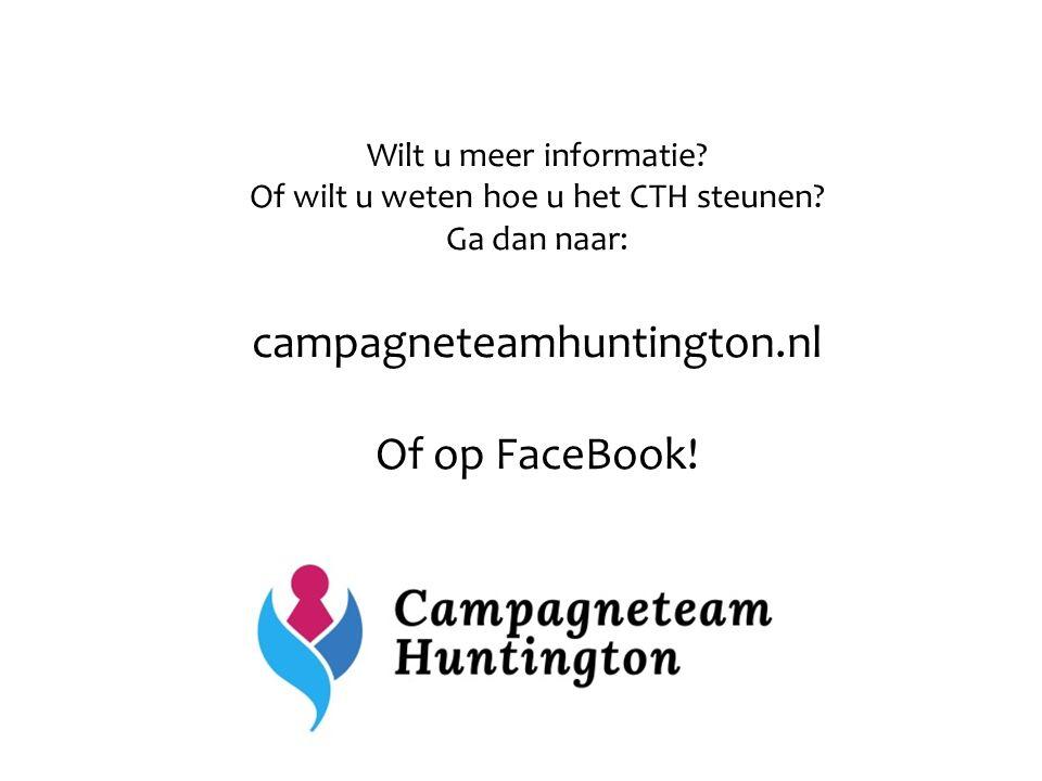 Wilt u meer informatie? Of wilt u weten hoe u het CTH steunen? Ga dan naar: campagneteamhuntington.nl Of op FaceBook!