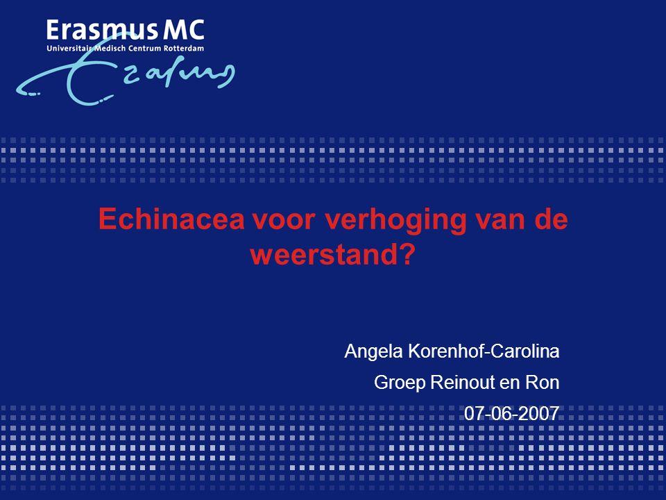 Echinacea voor verhoging van de weerstand? Angela Korenhof-Carolina Groep Reinout en Ron 07-06-2007