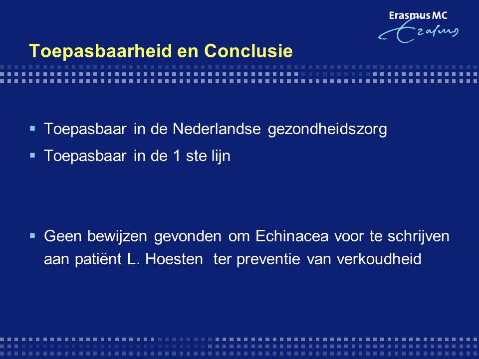 Toepasbaarheid en Conclusie  Toepasbaar in de Nederlandse gezondheidszorg  Toepasbaar in de 1 ste lijn  Geen bewijzen gevonden om Echinacea voor te schrijven aan patiënt L.