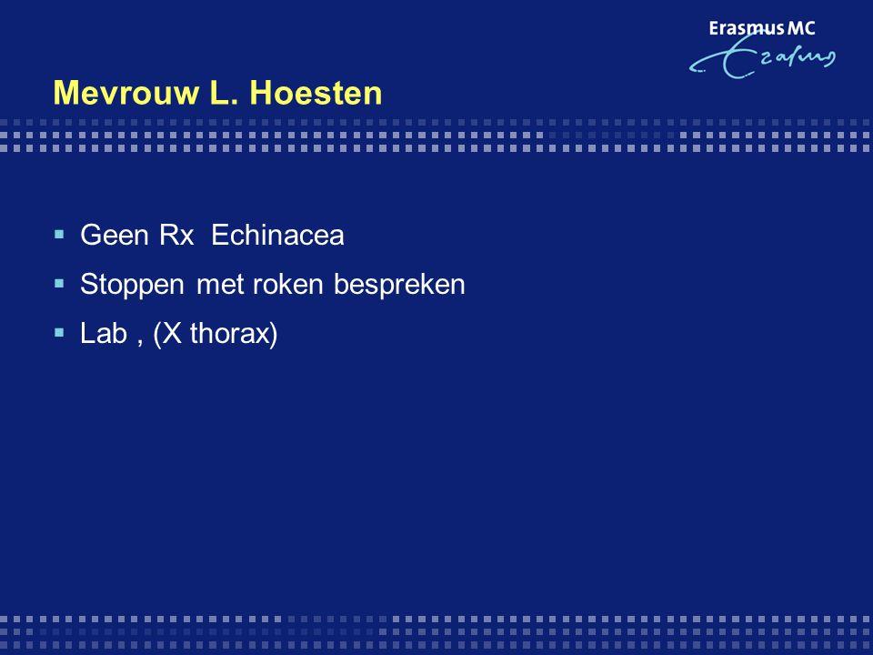 Mevrouw L. Hoesten  Geen Rx Echinacea  Stoppen met roken bespreken  Lab, (X thorax)