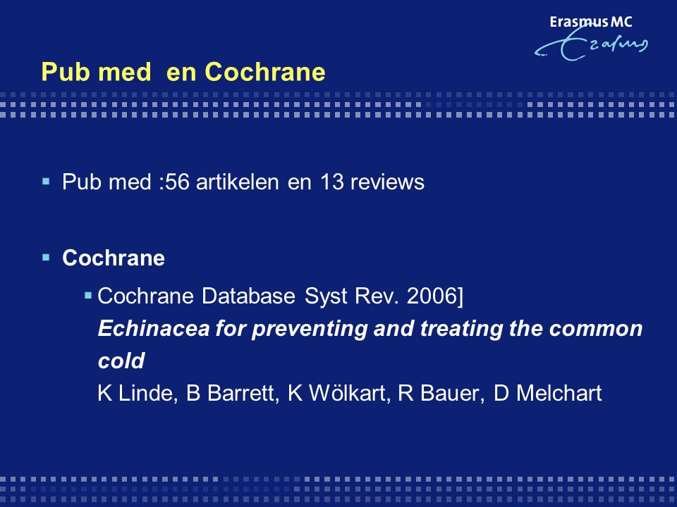 Pub med en Cochrane  Pub med :56 artikelen en 13 reviews  Cochrane  Cochrane Database Syst Rev.