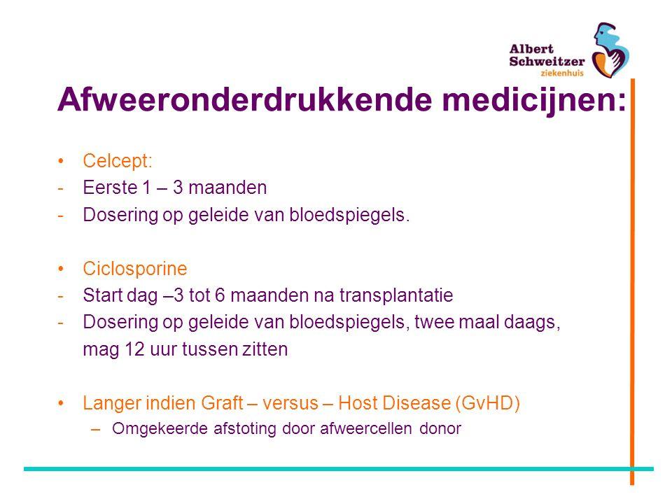 Afweeronderdrukkende medicijnen: Celcept: -Eerste 1 – 3 maanden -Dosering op geleide van bloedspiegels.