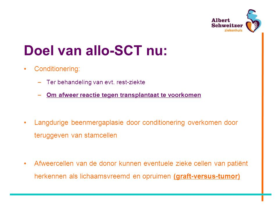 Doel van allo-SCT nu: Conditionering: –Ter behandeling van evt.