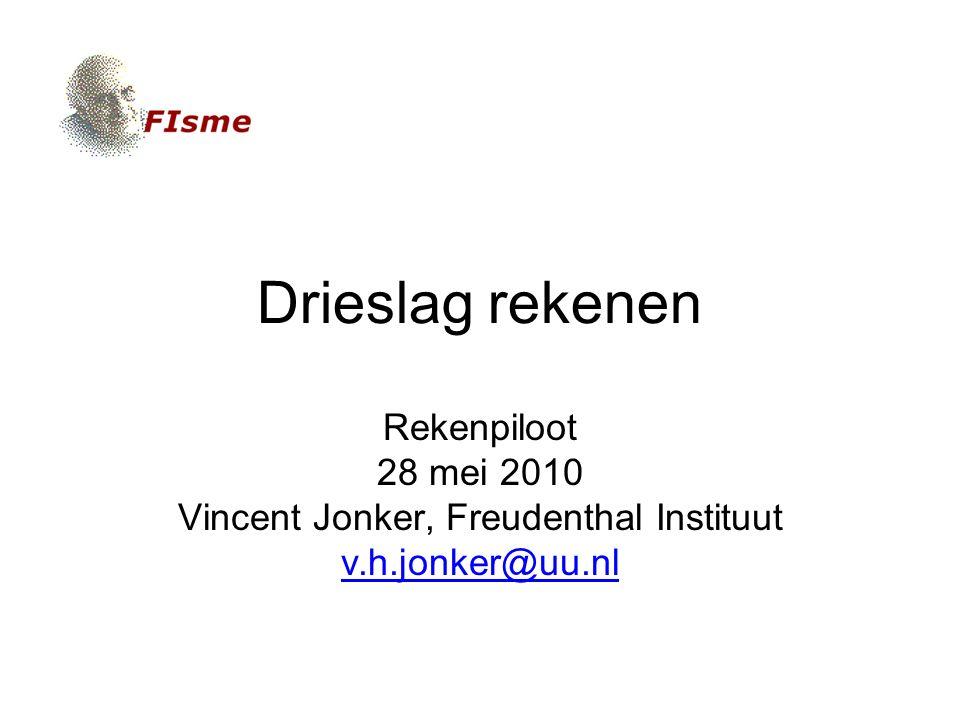 Drieslag rekenen Rekenpiloot 28 mei 2010 Vincent Jonker, Freudenthal Instituut v.h.jonker@uu.nl