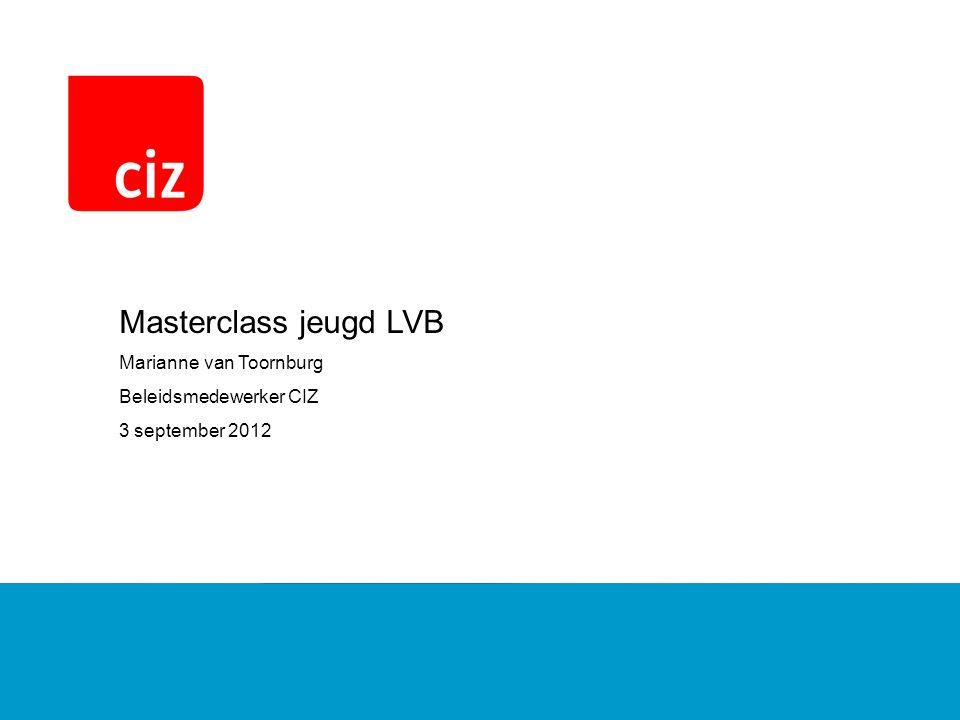 Masterclass jeugd LVB Marianne van Toornburg Beleidsmedewerker CIZ 3 september 2012