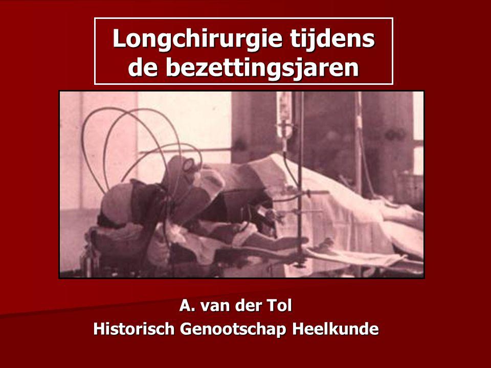 Longchirurgie tijdens de bezettingsjaren A. van der Tol Historisch Genootschap Heelkunde