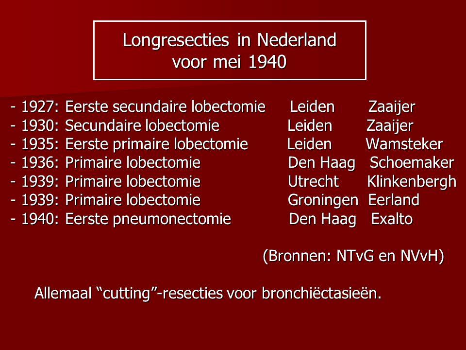 Longresecties in Nederland voor mei 1940 - 1927: Eerste secundaire lobectomie Leiden Zaaijer - 1930: Secundaire lobectomie Leiden Zaaijer - 1935: Eers
