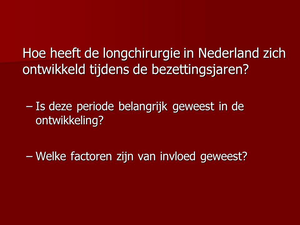 Hoe heeft de longchirurgie in Nederland zich ontwikkeld tijdens de bezettingsjaren? –Is deze periode belangrijk geweest in de ontwikkeling? –Welke fac