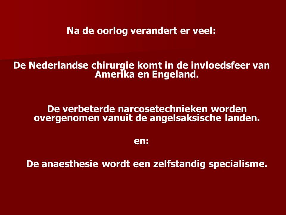 Na de oorlog verandert er veel: De Nederlandse chirurgie komt in de invloedsfeer van Amerika en Engeland. De verbeterde narcosetechnieken worden overg