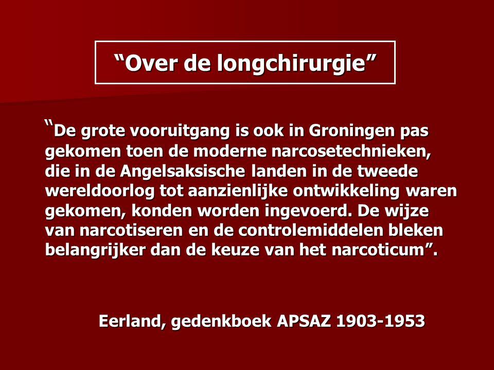 """""""Over de longchirurgie"""" """" De grote vooruitgang is ook in Groningen pas gekomen toen de moderne narcosetechnieken, die in de Angelsaksische landen in d"""
