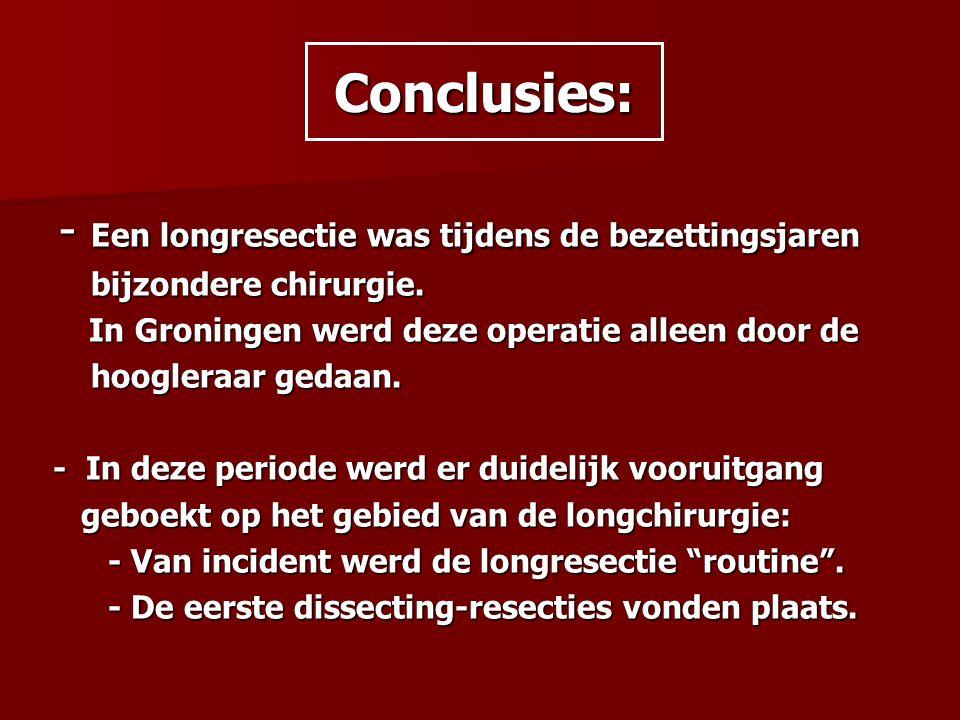 Conclusies: - Een longresectie was tijdens de bezettingsjaren - Een longresectie was tijdens de bezettingsjaren bijzondere chirurgie. bijzondere chiru
