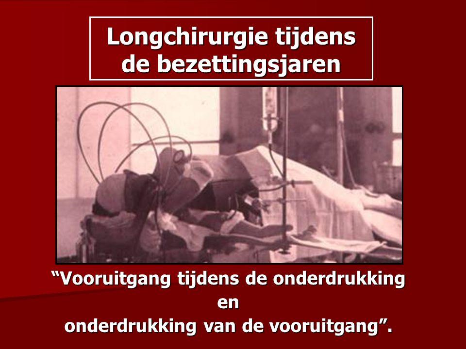 """Longchirurgie tijdens de bezettingsjaren """"Vooruitgang tijdens de onderdrukking en onderdrukking van de vooruitgang""""."""