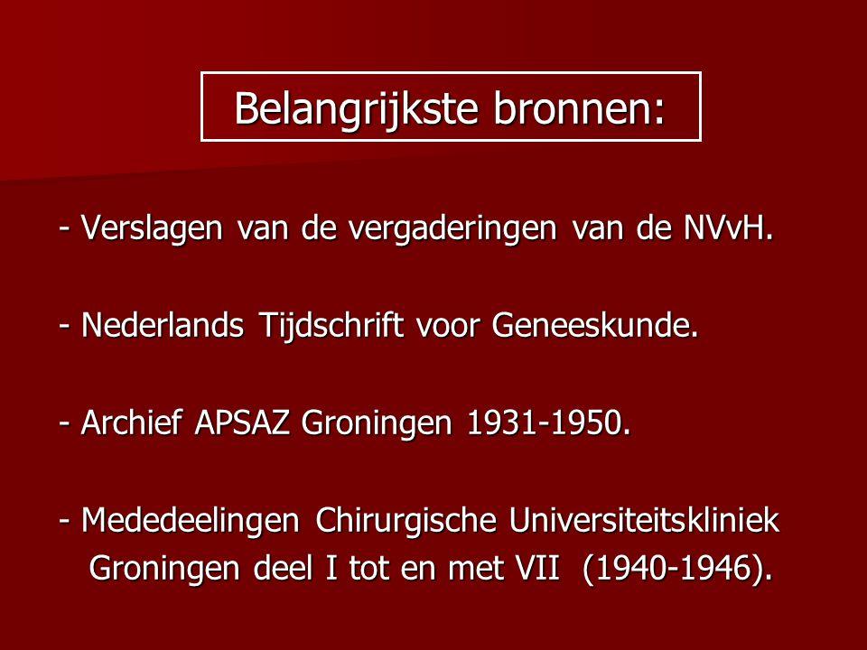 Belangrijkste bronnen: - Verslagen van de vergaderingen van de NVvH. - Nederlands Tijdschrift voor Geneeskunde. - Archief APSAZ Groningen 1931-1950. -