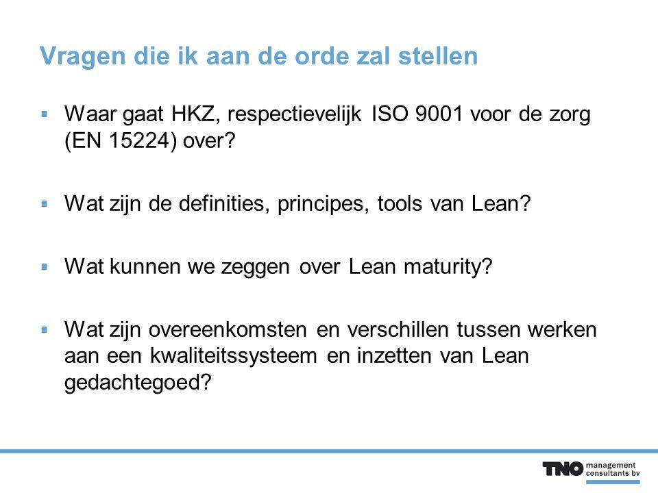 Vragen die ik aan de orde zal stellen  Waar gaat HKZ, respectievelijk ISO 9001 voor de zorg (EN 15224) over.