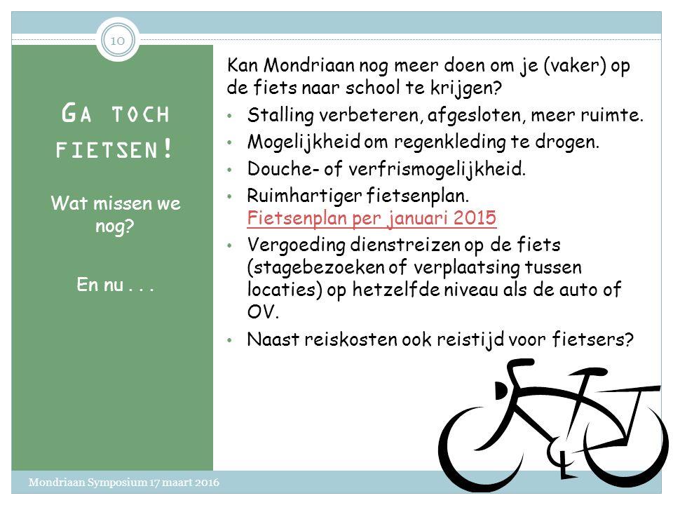 G A TOCH FIETSEN ! Welk argument spreekt jou het meest aan? Wanneer zou jij vaker op de fiets gaan? 1. Fietsen verhoogt je fitheid 2. Fietsen houdt je