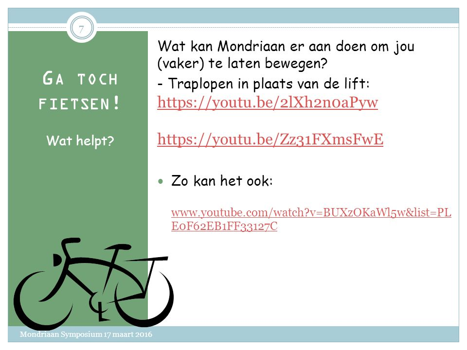G A TOCH FIETSEN ! Meer bewegen Wat houdt je tegen?  Afstand huis > school is te groot, namelijk ….. http://www.anwb.nl/verkeer/routeplanner/fiets?mo