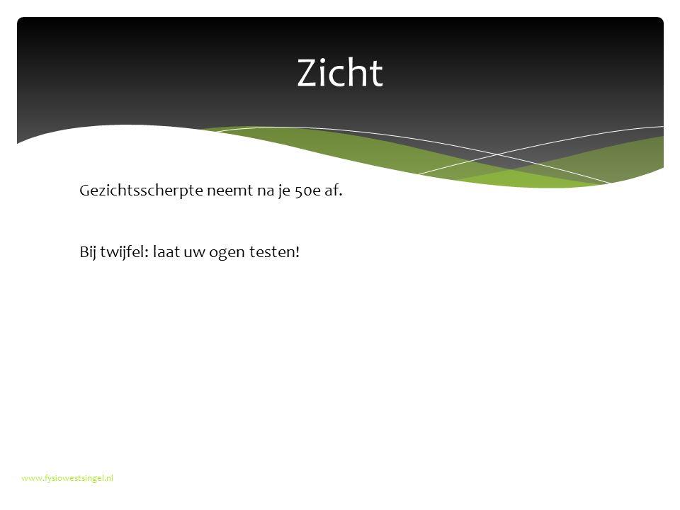 Zicht www.fysiowestsingel.nl Gezichtsscherpte neemt na je 50e af. Bij twijfel: laat uw ogen testen!