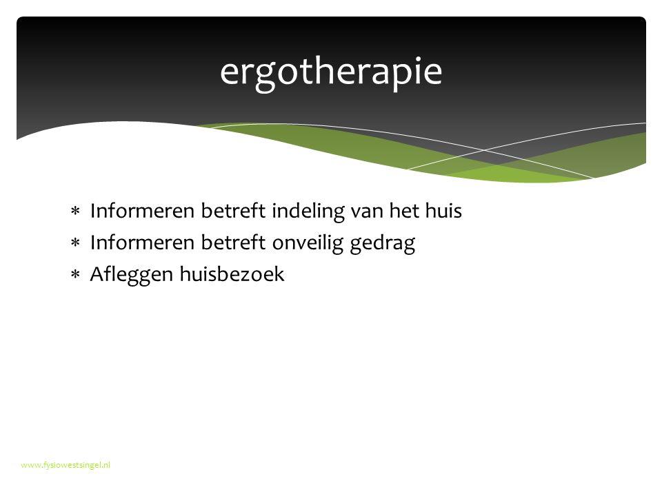  Informeren betreft indeling van het huis  Informeren betreft onveilig gedrag  Afleggen huisbezoek www.fysiowestsingel.nl ergotherapie