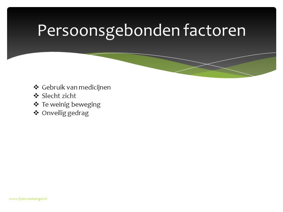 Persoonsgebonden factoren www.fysiowestsingel.nl  Gebruik van medicijnen  Slecht zicht  Te weinig beweging  Onveilig gedrag