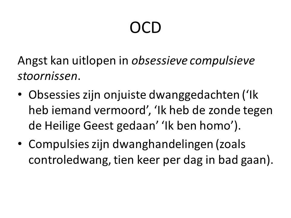 OCD Angst kan uitlopen in obsessieve compulsieve stoornissen. Obsessies zijn onjuiste dwanggedachten ('Ik heb iemand vermoord', 'Ik heb de zonde tegen