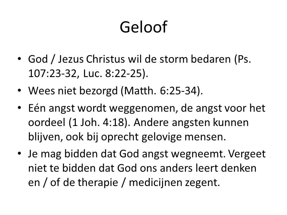 Geloof God / Jezus Christus wil de storm bedaren (Ps. 107:23-32, Luc. 8:22-25). Wees niet bezorgd (Matth. 6:25-34). Eén angst wordt weggenomen, de ang