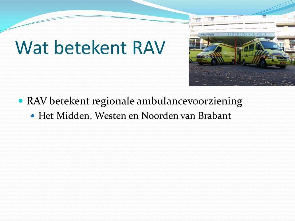 RAV betekent regionale ambulancevoorziening Het Midden, Westen en Noorden van Brabant Wat betekent RAV