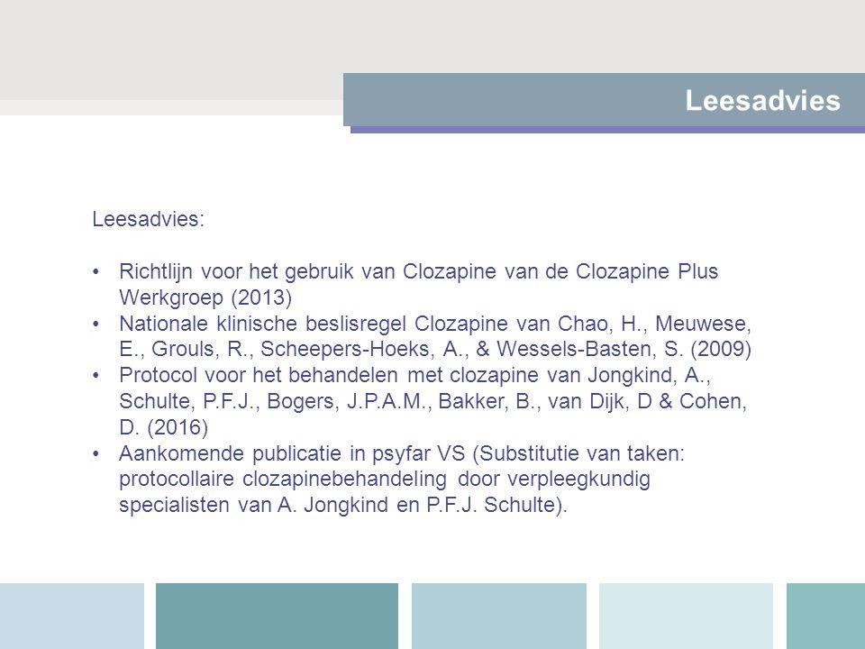 Leesadvies Leesadvies: Richtlijn voor het gebruik van Clozapine van de Clozapine Plus Werkgroep (2013) Nationale klinische beslisregel Clozapine van C