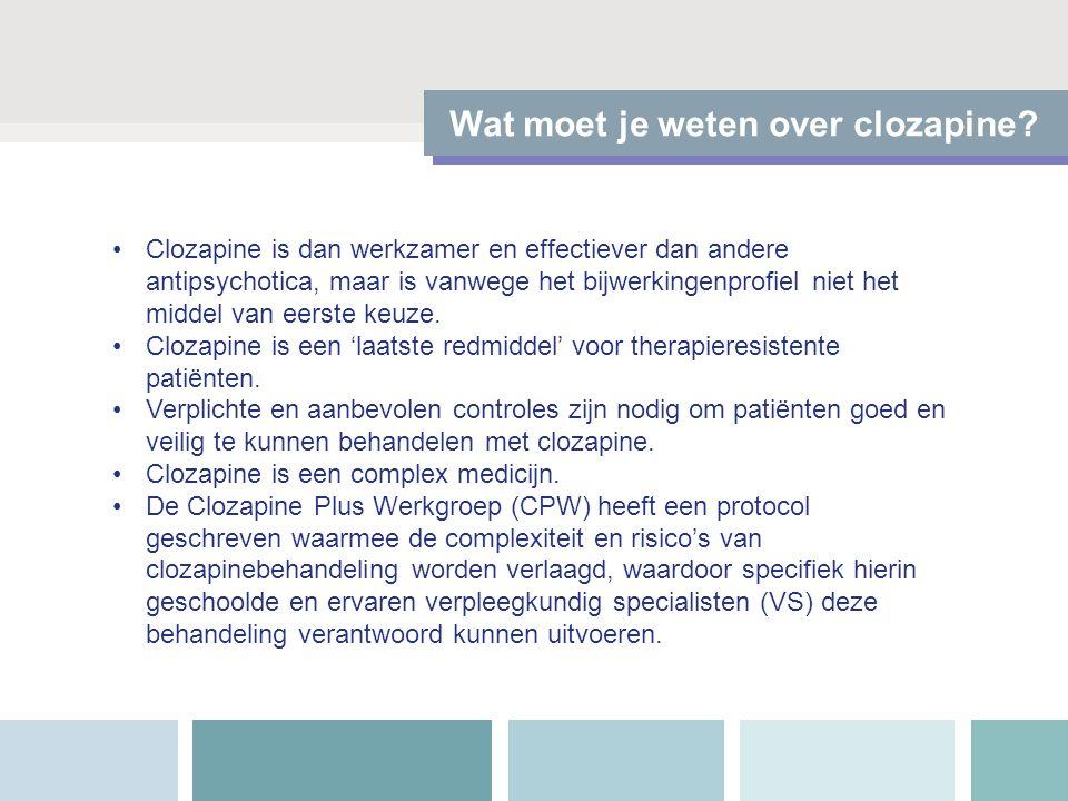 Wat moet je weten over clozapine? Clozapine is dan werkzamer en effectiever dan andere antipsychotica, maar is vanwege het bijwerkingenprofiel niet he