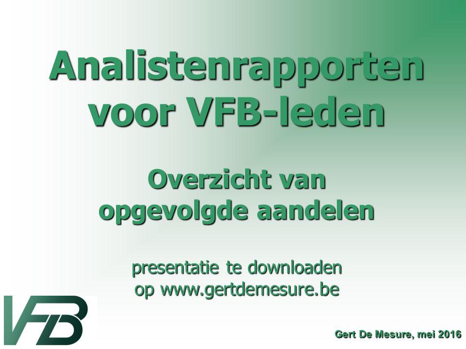 Gert De Mesure, mei 2016 Analistenrapporten voor VFB-leden Overzicht van opgevolgde aandelen presentatie te downloaden op www.gertdemesure.be