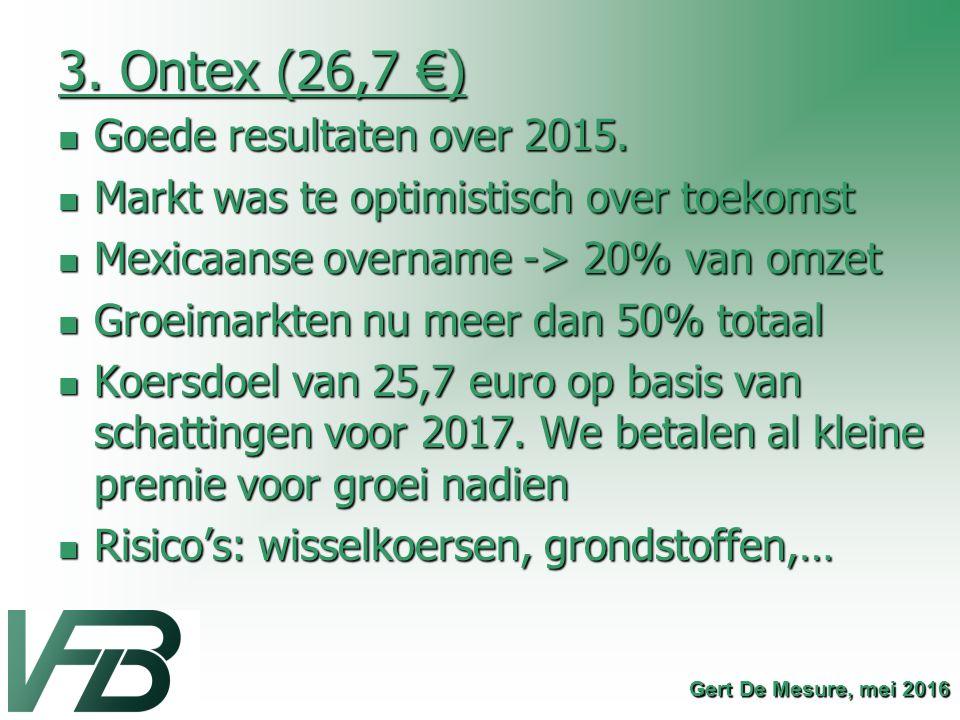3. Ontex (26,7 €) Goede resultaten over 2015. Goede resultaten over 2015. Markt was te optimistisch over toekomst Markt was te optimistisch over toeko