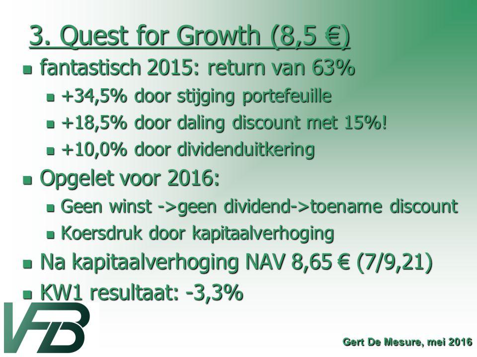 3. Quest for Growth (8,5 €) fantastisch 2015: return van 63% fantastisch 2015: return van 63% +34,5% door stijging portefeuille +34,5% door stijging p