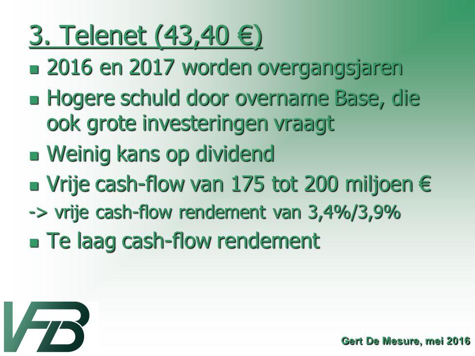 3. Telenet (43,40 €) 2016 en 2017 worden overgangsjaren 2016 en 2017 worden overgangsjaren Hogere schuld door overname Base, die ook grote investering