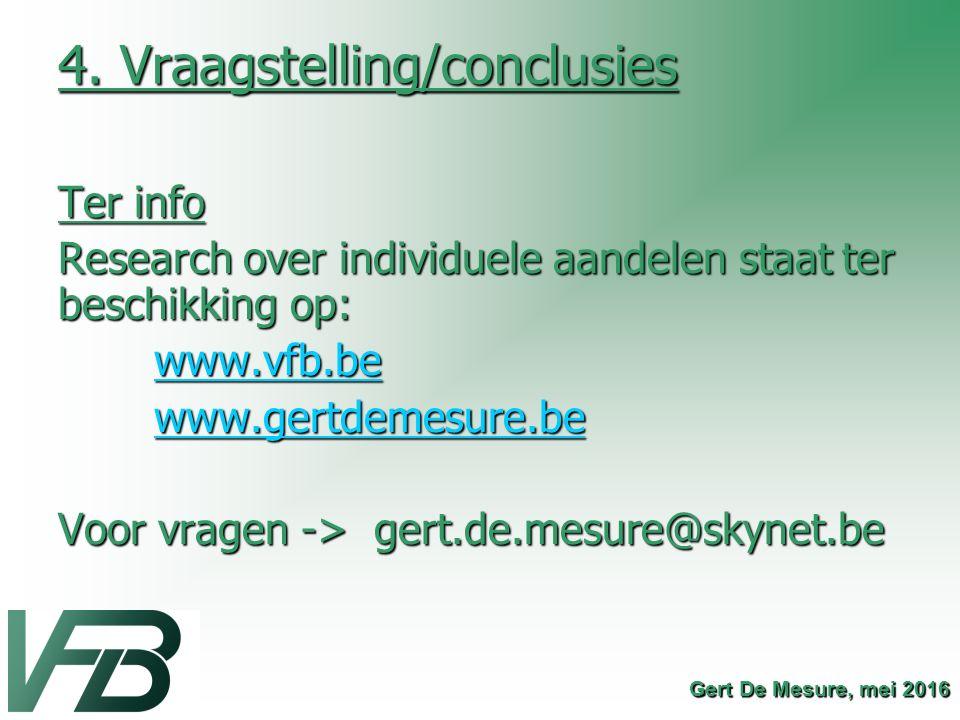 4. Vraagstelling/conclusies Ter info Research over individuele aandelen staat ter beschikking op: www.vfb.be www.gertdemesure.be Voor vragen -> gert.d