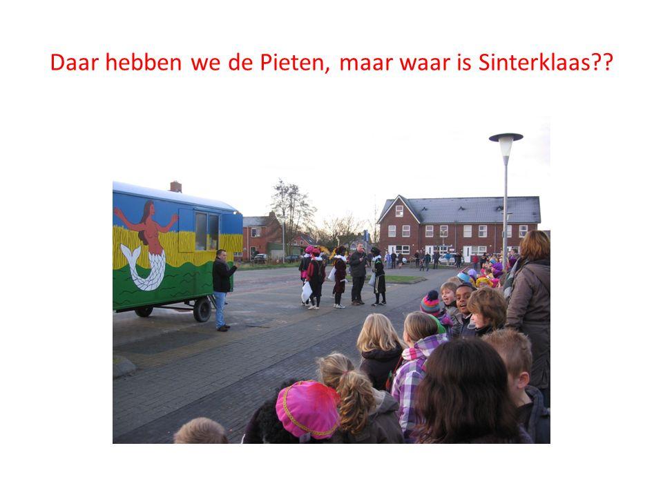 Daar hebben we de Pieten, maar waar is Sinterklaas??