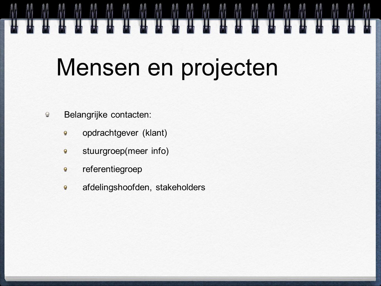 Mensen en projecten Belangrijke contacten: opdrachtgever (klant) stuurgroep(meer info) referentiegroep afdelingshoofden, stakeholders