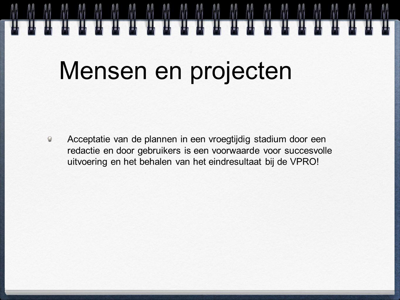 Mensen en projecten Acceptatie van de plannen in een vroegtijdig stadium door een redactie en door gebruikers is een voorwaarde voor succesvolle uitvo