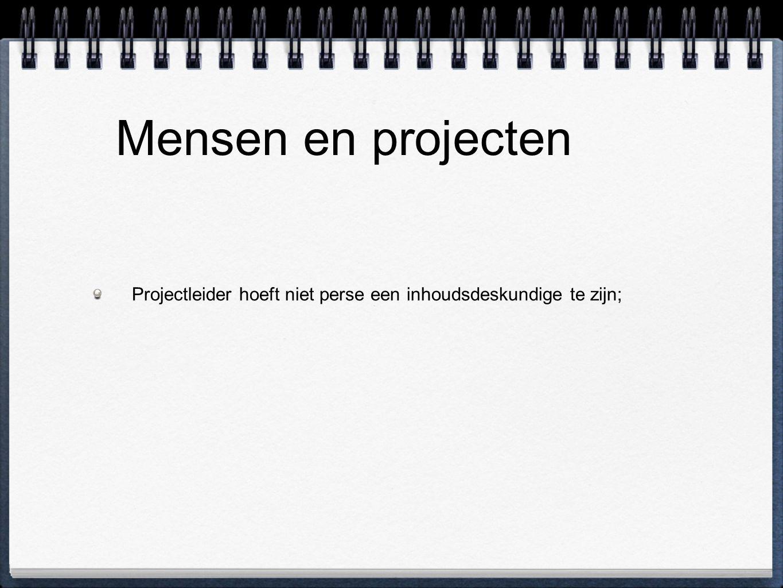 Mensen en projecten Projectleider hoeft niet perse een inhoudsdeskundige te zijn;