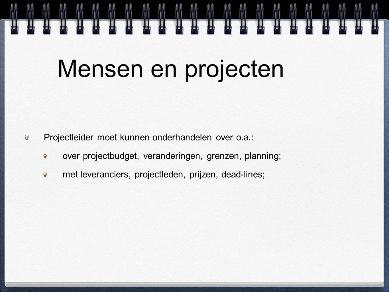 Mensen en projecten Projectleider moet kunnen onderhandelen over o.a.: over projectbudget, veranderingen, grenzen, planning; met leveranciers, project