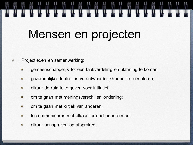 Mensen en projecten Projectleden en samenwerking: gemeenschappelijk tot een taakverdeling en planning te komen; gezamenlijke doelen en verantwoordelij