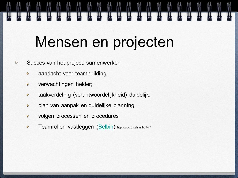 Mensen en projecten Succes van het project: samenwerken aandacht voor teambuilding; verwachtingen helder; taakverdeling (verantwoordelijkheid) duidelijk; plan van aanpak en duidelijke planning volgen processen en procedures Teamrollen vastleggen (Belbin) http://www.thesis.nl/belbin/Belbin